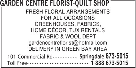 Garden Centre Florist (709-673-5015) - Display Ad - FOR ALL OCCASIONS GREENHOUSES, FABRICS, HOME DÉCOR, TUX RENTALS FABRIC & WOOL DEPT DELIVERY IN GREEN BAY AREA FRESH FLORAL ARRANGEMENTS