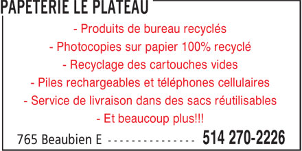 Papeterie Le Plateau (514-270-2226) - Display Ad - - Produits de bureau recyclés - Photocopies sur papier 100% recyclé - Recyclage des cartouches vides - Piles rechargeables et téléphones cellulaires - Service de livraison dans des sacs réutilisables - Et beaucoup plus!!!