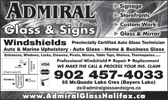 Admiral Glass & Signs (902-457-4033) - Display Ad - Signage þ Storefronts þ Custom Work þ Glass & Mirror Provincially Certified Auto Glass Technicianlly Certified Auto Glass Technician Windshields Auto & Marine Upholstery · Auto Glass · Home & Business Glasslass · Home & Business Glass Entrances, Windows, Locks, Closures, Pivots, Mirrors, Table Tops, Shelves, Thermopanes......rors, Table Tops, Shelves, Thermopanes...... þþ Professional Windshield  Repair  Replacement WE MAKE THE CALL & PROCESS YOUR INS. CLAIM 902 457-4033 55 McQuade Lake Cres (Bayers Lake) www.AdmiralGlassHalifax.ca þ