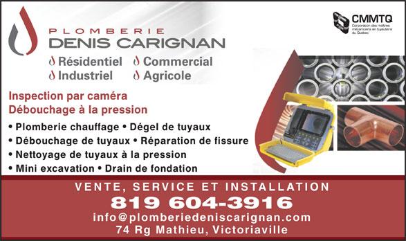 Plomberie Denis Carignan (819-604-3916) - Annonce illustrée======= - Inspection par caméra Débouchage à la pression Plomberie chauffage   Dégel de tuyaux Débouchage de tuyaux   Réparation de fissure Nettoyage de tuyaux à la pression Mini excavation   Drain de fondation VENTE, SERVICE ET INSTALLATION 819 604-3916 74 Rg Mathieu, Victoriaville Inspection par caméra Débouchage à la pression Plomberie chauffage   Dégel de tuyaux Débouchage de tuyaux   Réparation de fissure Nettoyage de tuyaux à la pression Mini excavation   Drain de fondation VENTE, SERVICE ET INSTALLATION 819 604-3916 74 Rg Mathieu, Victoriaville