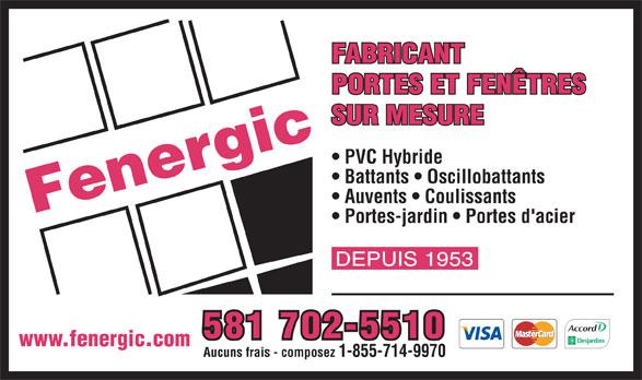 Fenergic Inc (819-358-3400) - Annonce illustrée======= - FABRICANT PORTES ET FENÊTRES SUR MESURE PVC Hybride Battants   Oscillobattants Auvents   Coulissants Portes-jardin   Portes d'acier Aucuns frais - composez 1-855-714-9970 581 702-5510 www.fenergic.com 581 702-5510 www.fenergic.com Aucuns frais - composez 1-855-714-9970 FABRICANT PORTES ET FENÊTRES SUR MESURE PVC Hybride Battants   Oscillobattants Auvents   Coulissants Portes-jardin   Portes d'acier