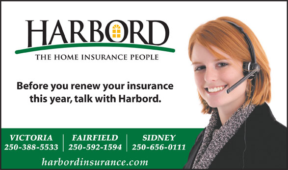 Harbord Insurance Services (250-388-5533) - Display Ad - Before you renew your insurance this year, talk with Harbord. VICTORIA FAIRFIELD SIDNEY 250-388-5533 250-592-1594 250-656-0111 harbordinsurance.com
