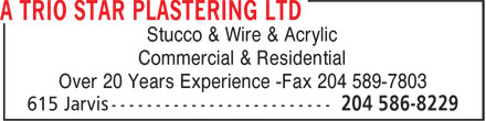 A Trio Star Plastering Ltd (204-586-8229) - Annonce illustrée======= - Stucco & Wire & Acrylic Commercial & Residential Over 20 Years Experience -Fax 204 589-7803