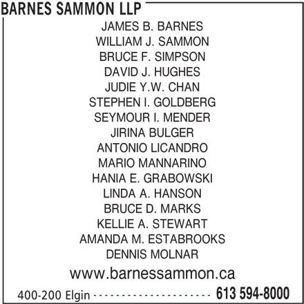 Barnes Sammon LLP (613-594-8000) - Annonce illustrée======= - JAMES B. BARNES WILLIAM J. SAMMON BRUCE F. SIMPSON DAVID J. HUGHES JUDIE Y.W. CHAN STEPHEN I. GOLDBERG JIRINA BULGER ANTONIO LICANDRO MARIO MANNARINO HANIA E. GRABOWSKI LINDA A. HANSON BRUCE D. MARKS KELLIE A. STEWART AMANDA M. ESTABROOKS DENNIS MOLNAR www.barnessammon.ca --------------------- 613 594-8000 400-200 Elgin BARNES SAMMON LLP SEYMOUR I. MENDER JAMES B. BARNES WILLIAM J. SAMMON BRUCE F. SIMPSON DAVID J. HUGHES JUDIE Y.W. CHAN STEPHEN I. GOLDBERG SEYMOUR I. MENDER JIRINA BULGER ANTONIO LICANDRO MARIO MANNARINO HANIA E. GRABOWSKI LINDA A. HANSON BRUCE D. MARKS KELLIE A. STEWART AMANDA M. ESTABROOKS DENNIS MOLNAR www.barnessammon.ca --------------------- 613 594-8000 400-200 Elgin BARNES SAMMON LLP