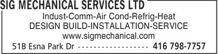 SIG Mechanical Services Ltd (416-798-7757) - Annonce illustrée======= - DESIGN BUILD-INSTALLATION-SERVICE www.sigmechanical.com Indust-Comm-Air Cond-Refrig-Heat