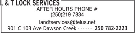 L & T Lock Services (250-782-2223) - Display Ad - (250)219-7834 AFTER HOURS PHONE #
