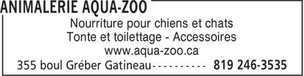 Animalerie Aqua-Zoo (819-246-3535) - Annonce illustrée======= - Nourriture pour chiens et chats Tonte et toilettage - Accessoires www.aqua-zoo.ca