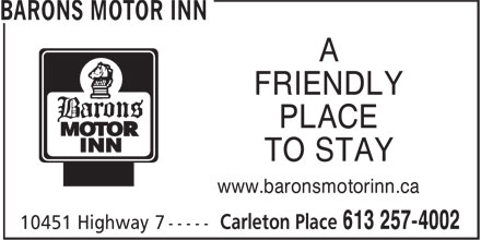 Barons Motor Inn (613-257-4002) - Display Ad - FRIENDLY PLACE TO STAY www.baronsmotorinn.ca FRIENDLY PLACE TO STAY www.baronsmotorinn.ca