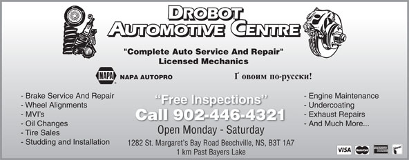 "Drobot Automotive (902-446-4321) - Display Ad - ROBOT ROBOT UTOMOTIVE CENTRE AUTOMOTIVEENTRE ""Complete Auto Service And Repair"" Licensed Mechanics NAPA AUTOPRO - And Much More... Open Monday - Saturday - Tire Sales - Studding and Installation 1282 St. Margaret s Bay Road Beechville, NS, B3T 1A7 1 km Past Bayers Lake - Brake Service And Repair - Engine Maintenance Free Inspections - Wheel Alignments - Undercoating - MVI s - Exhaust Repairs Call 902-446-4321ll902446432 - Oil Changes"