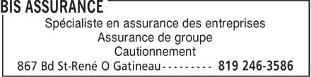 BIS Assurance (819-246-3586) - Annonce illustrée======= - Spécialiste en assurance des entreprises Assurance de groupe Cautionnement Spécialiste en assurance des entreprises Assurance de groupe Cautionnement