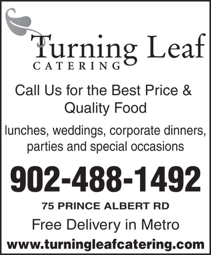 Turning Leaf Catering (902-488-1492) - Display Ad - Call Us for the Best Price & Quality Food lunches, weddings, corporate dinners, parties and special occasions 902-488-1492 75 PRINCE ALBERT RD Free Delivery in Metro www.turningleafcatering.com
