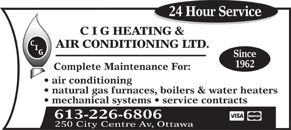 C I G Heating & Air Conditioning Ltd (613-226-6806) - Display Ad - C I G HEATING & 24 Hour Service AIR CONDITIONING LTD. Since 1962 Complete Maintenance For: air conditioning natural gas furnaces, boilers & water heaters mechanical systems   service contracts 613-226-6806 250 City Centre Av, Ottawa