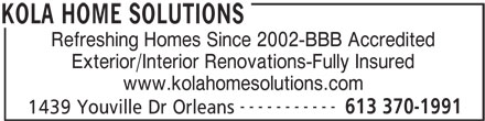 Kola Home Solutions (613-370-1991) - Annonce illustrée======= - Refreshing Homes Since 2002-BBB Accredited Exterior/Interior Renovations-Fully Insured www.kolahomesolutions.com ----------- 613 370-1991 1439 Youville Dr Orleans KOLA HOME SOLUTIONS Refreshing Homes Since 2002-BBB Accredited Exterior/Interior Renovations-Fully Insured www.kolahomesolutions.com ----------- 613 370-1991 1439 Youville Dr Orleans KOLA HOME SOLUTIONS
