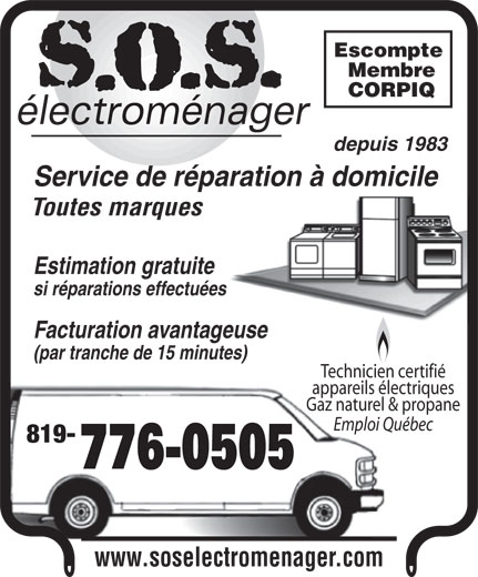 SOS Electroménager (819-776-0505) - Display Ad - Toutes marques Estimation gratuite Escompte Membre CORPIQ depuis 1983 Service de réparation à domicile Toutes marques Estimation gratuite si réparations effectuées Facturation avantageuse (par tranche de 15 minutes) Technicien certifié appareils électriques Gaz naturel & propane Emploi Québec 819- www.soselectromenager.com si réparations effectuées Facturation avantageuse (par tranche de 15 minutes) Technicien certifié appareils électriques Gaz naturel & propane Emploi Québec 819- www.soselectromenager.com Escompte Membre CORPIQ depuis 1983 Service de réparation à domicile