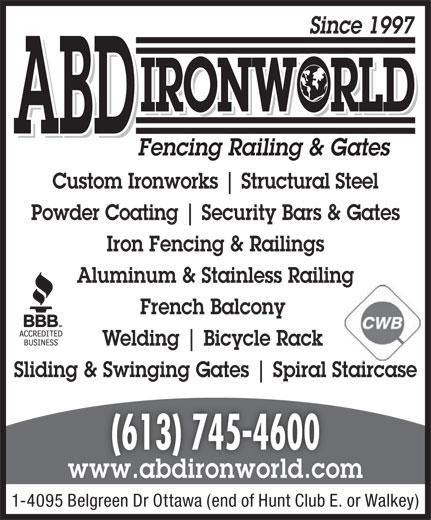 ABD IronWorld Fencing Railing & Gates (613-745-4600) - Display Ad - French Balcony Welding Bicycle Rack Sliding & Swinging Gates Since 1997 IRONWORLD ABD Fencing Railing & Gates Custom Ironworks Structural Steel Powder Coating Security Bars & Gates Iron Fencing & Railings Aluminum & Stainless Railing Spiral Staircase (613) 745-4600 www.abdironworld.com 1-4095 Belgreen Dr Ottawa (end of Hunt Club E. or Walkey)