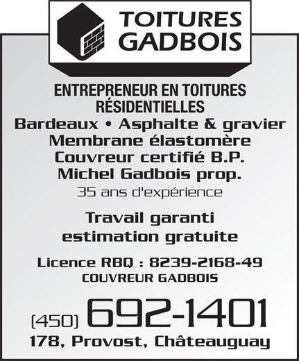 Couvreur Gadbois (450-692-1401) - Annonce illustrée======= - ENTREPRENEUR EN TOITURES RÉSIDENTIELLES Bardeaux   Asphalte & gravier Membrane élastomère Couvreur certifié B.P. Michel Gadbois prop. 35 ans d'expérience Travail garanti estimation gratuite Licence RBQ : 8239-2168-49 COUVREUR GADBOIS (450) 692-1401 178, Provost, Châteauguay