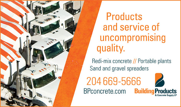 Building Products & Concrete Supply LP (204-669-5666) - Display Ad - Products and service of uncompromising quality. Redi-mix concrete // Portable plants Sand and gravel spreaders 204 669-5666 BPconcrete.com