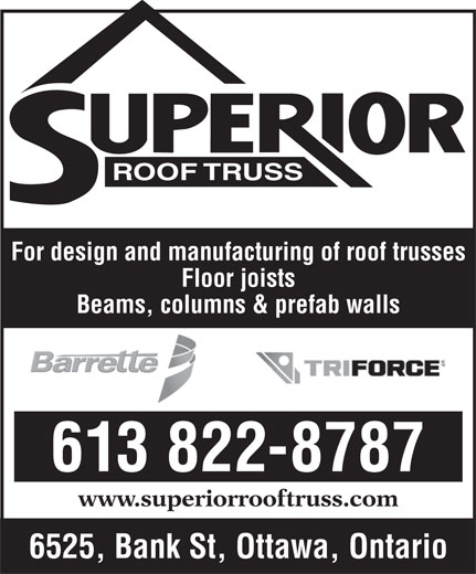 Superior Roof Truss (613-822-8787) - Annonce illustrée======= - Floor joists Beams, columns & prefab walls 613 822-8787 www.superiorrooftruss.com 6525, Bank St, Ottawa, Ontario ROOF TRUSS For design and manufacturing of roof trusses Floor joists Beams, columns & prefab walls 613 822-8787 www.superiorrooftruss.com 6525, Bank St, Ottawa, Ontario For design and manufacturing of roof trusses ROOF TRUSS