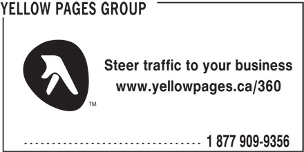 Groupe Pages Jaunes (1-877-909-9356) - Annonce illustrée======= - Steer traffic to your business www.yellowpages.ca/360 TM -------------------------------- 1 877 909-9356 YELLOW PAGES GROUP Steer traffic to your business www.yellowpages.ca/360 TM -------------------------------- 1 877 909-9356 YELLOW PAGES GROUP