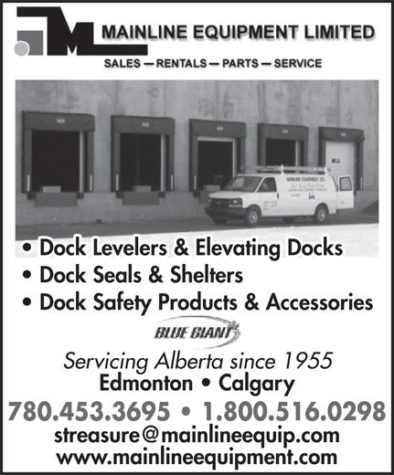 Mainline Equipment Limited (780-453-3695) - Display Ad - Dock Levelers & Elevating Docks Dock Seals & Shelters Dock Levelers & Elevating Docks Dock Seals & Shelters Dock Safety Products & Accessories Servicing Alberta since 1955 Edmonton   Calgary 780.453.3695   1.800.516.0298 www.mainlineequipment.com Dock Safety Products & Accessories Servicing Alberta since 1955 Edmonton   Calgary 780.453.3695   1.800.516.0298 www.mainlineequipment.com