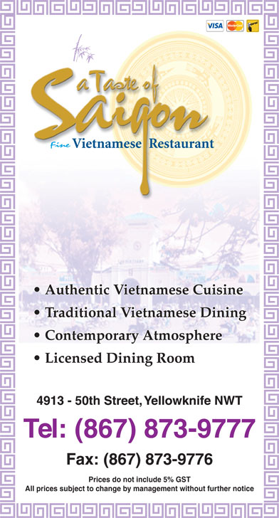 A Taste Of Saigon (867-873-9777) - Display Ad - Authentic Vietnamese Cuisine Traditional Vietnamese Dining Contemporary Atmosphere Licensed Dining Room 4913 - 50th Street, Yellowknife NWT Tel: (867) 873-9777 Fax: (867) 873-9776 Prices do not include 5% GST All prices subject to change by management without further notice