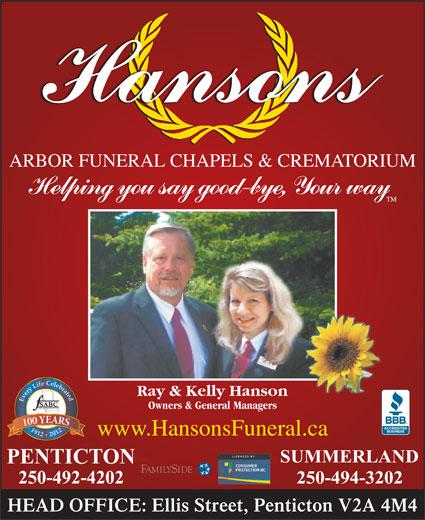 Hansons Arbor Funeral Chapels & Crematorium (250-492-4202) - Annonce illustrée======= - ARBOR FUNERAL CHAPELS & CREMATORIUM Ray & Kelly Hanson Owners & General Managers www.HansonsFuneral.ca HEAD OFFICE: Ellis Street, Penticton V2A 4M4