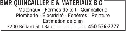 BMR (450-536-2777) - Annonce illustrée======= - Matériaux - Fermes de toit - Quincaillerie Plomberie - Électricité - Fenêtres - Peinture Estimation de plan