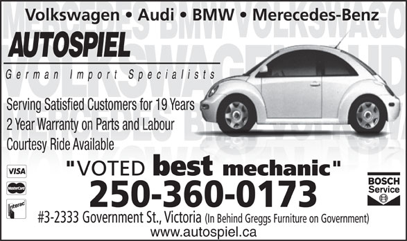 "Autospiel (250-360-0173) - Display Ad - #3-2333 Government St., Victoria (In Behind Greggs Furniture on Government) www.autospiel.ca Volkswagen   Audi   BMW   Merecedes-Benz Serving Satisfied Customers for 19 Years 2 Year Warranty on Parts and Labour Courtesy Ride Available "" VOTED best mechanic "" 250-360-0173"
