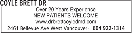 Coyle Brett Dr (604-922-1314) - Annonce illustrée======= - Over 20 Years Experience NEW PATIENTS WELCOME www.drbrettcoyledmd.com Over 20 Years Experience NEW PATIENTS WELCOME www.drbrettcoyledmd.com