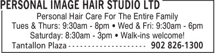 Personal Image Hair Studio Ltd (902-826-1300) - Display Ad - Personal Hair Care For The Entire Family Tues & Thurs: 9:30am - 8pm • Wed & Fri: 9:30am - 6pm Saturday: 8:30am - 3pm • Walk-ins welcome!