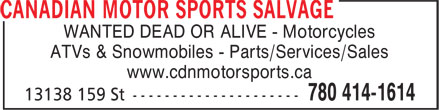 Canadian Motor Sport Salvage (780-414-1614) - Display Ad - WANTED DEAD OR ALIVE - Motorcycles ATVs & Snowmobiles - Parts/Services/Sales www.cdnmotorsports.ca