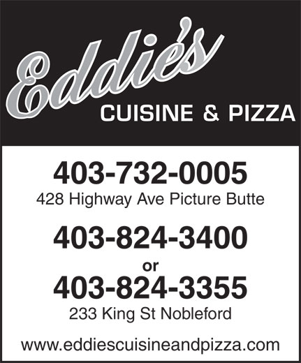 Eddie's Cuisine and Pizza (403-732-0005) - Display Ad - CUISINE & PIZZA 403-732-0005 428 Highway Ave Picture Butte 403-824-3400 or 403-824-3355 233 King St Nobleford www.eddiescuisineandpizza.com