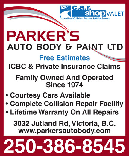 Parker's Auto Body & Paint Ltd (250-386-8545) - Display Ad - Free Estimates ICBC & Private Insurance Claims Family Owned And Operated Since 1974 Courtesy Cars Available Complete Collision Repair Facility 3032 Jutland Rd, Victoria, B.C. www.parkersautobody.com 250-386-8545 Lifetime Warranty On All Repairs Free Estimates ICBC & Private Insurance Claims Family Owned And Operated Since 1974 Courtesy Cars Available Complete Collision Repair Facility Lifetime Warranty On All Repairs 3032 Jutland Rd, Victoria, B.C. www.parkersautobody.com 250-386-8545