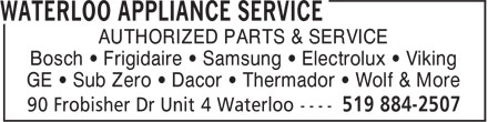 Waterloo Appliance Service (519-884-2507) - Display Ad - AUTHORIZED PARTS & SERVICE Bosch • Frigidaire • Samsung • Electrolux • Viking GE • Sub Zero • Dacor • Thermador • Wolf & More