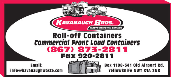 Kavanaugh Bros Ltd (867-873-2811) - Display Ad - Commercial Front Load Containers (867) 873-2811 Fax 920-2811 Email: Box 1108-341 Old Airport Rd. Roll-off Containers