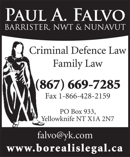 Falvo Paul A (867-669-7285) - Annonce illustrée======= - Criminal Defence Law Family Law (867) 669-7285 Fax 1-866-428-2159 PO Box 933, Yellowknife NT X1A 2N7 www.borealislegal.ca