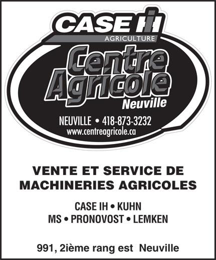 Centre Agricole Neuville Inc. (Machineries Pont-Rouge) (418-873-3232) - Display Ad - VENTE ET SERVICE DE MACHINERIES AGRICOLES CASE IH   KUHN MS   PRONOVOST   LEMKEN 991, 2ième rang est  Neuville