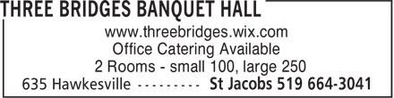 Three Bridges Banquet Hall (519-664-3041) - Display Ad - www.threebridges.wix.com Office Catering Available 2 Rooms - small 100, large 250