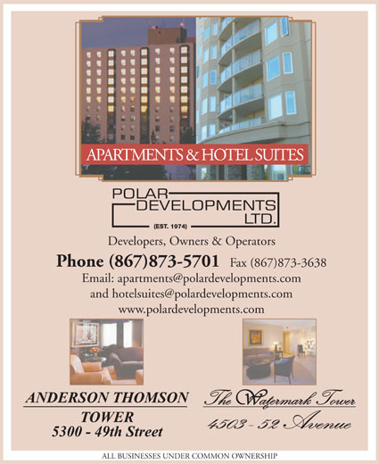 Anderson Thomson Tower (867-873-5701) - Annonce illustrée======= - Fax (867)873-3638 www.polardevelopments.com ALL BUSINESSES UNDER COMMON OWNERSHIP APARTMENTS & HOTEL SUITES Developers, Owners & Operators Phone (867)873-5701