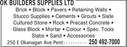 OK Builders Supplies Ltd (250-492-7000) - Display Ad - Brick • Block • Pavers • Retaining Walls • Stucco Supplies • Cements • Grouts • Slate Cultured Stone • Rock • Precast Concrete • Glass Block • Mortar • Colour • Spec. Tools Slabs • Sand • Accessories