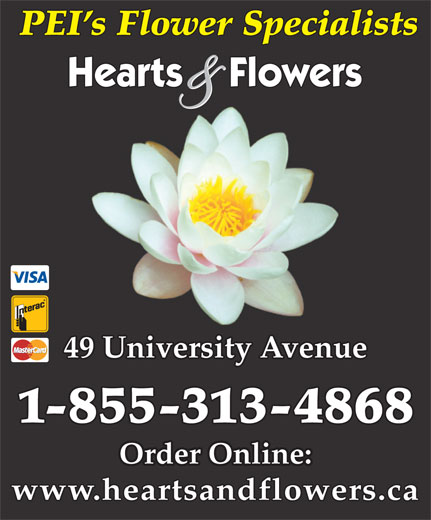 Hearts And Flowers (902-566-1499) - Display Ad - PEI s Flower Specialists 49 University Avenue 1-855-313-4868 Order Online: www.heartsandflowers.ca