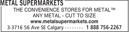 Metal Supermarkets (403-720-2267) - Display Ad - THE CONVENIENCE STORES FOR METAL™ ANY METAL - CUT TO SIZE www.metalsupermarkets.com