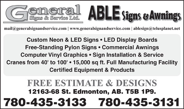 General Signs & Service Ltd (780-435-3133) - Display Ad - www.generalsignandservice.com www.generalsignandservice.com Custom Neon & LED Signs   LED Display Boards Free-Standing Pylon Signs   Commercial Awnings Computer Vinyl Graphics   Sign Installation & Service Cranes from 40' to 100'   15,000 sq ft. Full Manufacturing Facility Certified Equipment & Products FREE ESTIMATE & DESIGNS 12163-68 St. Edmonton, AB. T5B 1P9. 780-435-3133 780-435-3131 Custom Neon & LED Signs   LED Display Boards Free-Standing Pylon Signs   Commercial Awnings Computer Vinyl Graphics   Sign Installation & Service Cranes from 40' to 100'   15,000 sq ft. Full Manufacturing Facility Certified Equipment & Products FREE ESTIMATE & DESIGNS 12163-68 St. Edmonton, AB. T5B 1P9. 780-435-3133 780-435-3131