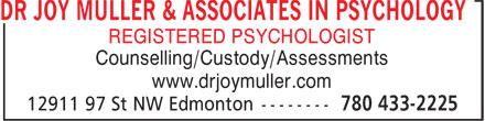 Dr Joy Muller & Associates In Psychology (780-433-2225) - Display Ad - DR JOY MULLER & ASSOCIATES IN PSYCHOLOGY REGISTERED PSYCHOLOGIST Counselling/Custody/Assessments www.drjoymuller.com DR JOY MULLER & ASSOCIATES IN PSYCHOLOGY REGISTERED PSYCHOLOGIST Counselling/Custody/Assessments www.drjoymuller.com