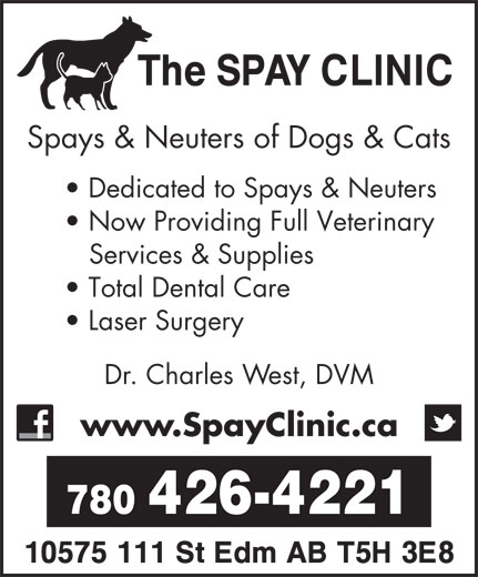 The Spay Clinic (780-426-4221) - Display Ad - Spays & Neuters of Dogs & Cats Dedicated to Spays & Neuters Now Providing Full Veterinary Services & Supplies Total Dental Care Laser Surgery Dr. Charles West, DVM www.SpayClinic.ca 780 426-4221