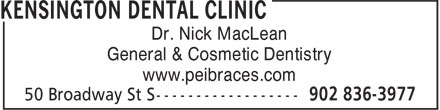 Kensington Dental Clinic (902-836-3977) - Display Ad - General & Cosmetic Dentistry www.peibraces.com Dr. Nick MacLean