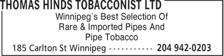 Thomas Hinds Tobacconist Ltd (204-942-0203) - Display Ad - Pipe Tobacco Winnipeg's Best Selection Of Rare & Imported Pipes And
