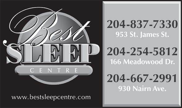 Best Sleep Centre (204-837-7330) - Display Ad - 204-837-7330 953 St. James St. 204-254-5812 166 Meadowood Dr. 204-667-2991 www.bestsleepcentre.com 930 Nairn Ave.