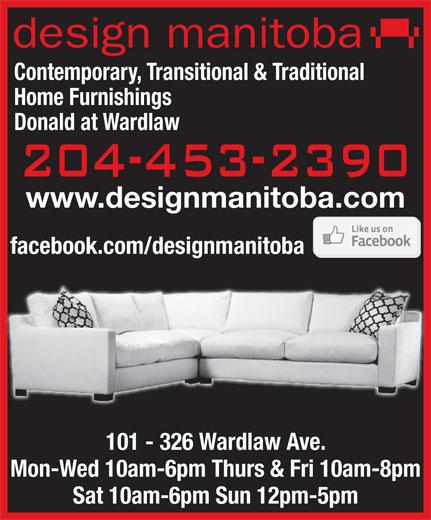 Design Manitoba (204-453-2390) - Display Ad - Sat 10am-6pm Sun 12pm-5pm www.designmanitoba.com facebook.com/designmanitoba 101 - 326 Wardlaw Ave. Mon-Wed 10am-6pm Thurs & Fri 10am-8pm design manitoba Contemporary, Transitional & Traditional Donald at Wardlaw Home Furnishings