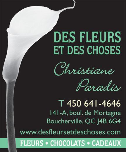 Fleuriste Des Fleurs Et Des Choses (450-641-4646) - Display Ad - Christiane Paradis Christiane Paradis T 450 641-4646 141-A, boul. de Mortagne Boucherville, QC J4B 6G4 www.desfleursetdeschoses.com T 450 641-4646 141-A, boul. de Mortagne Boucherville, QC J4B 6G4 www.desfleursetdeschoses.com